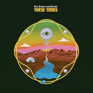 These Times_The Dream Syndicate